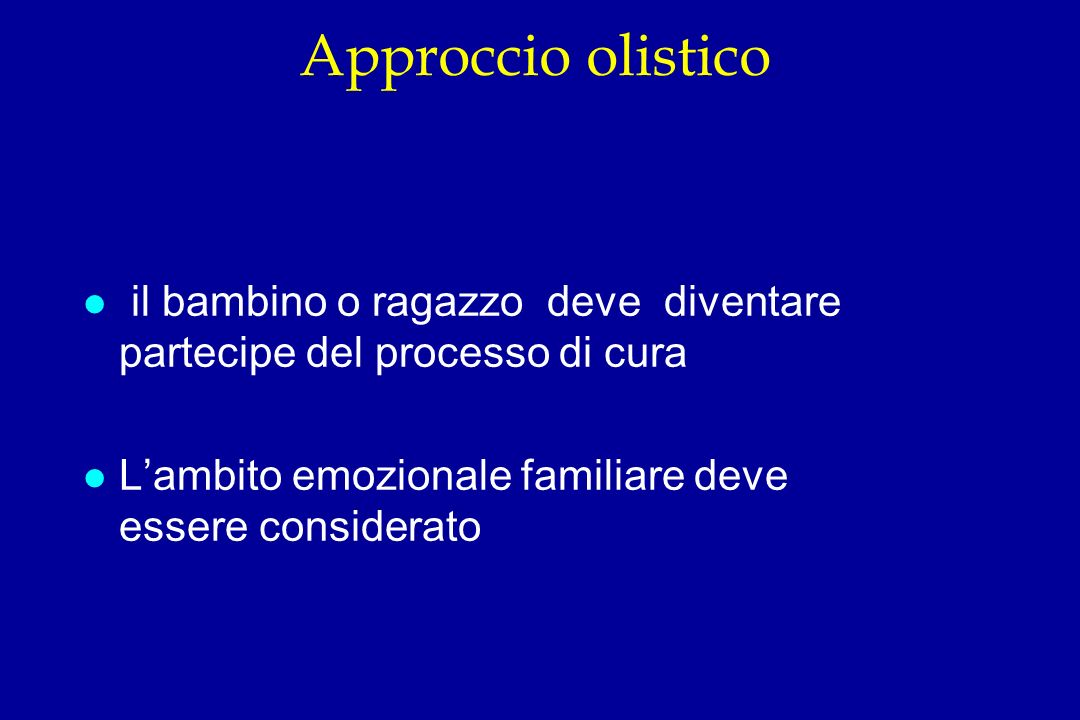 Approccio olisticoil bambino o ragazzo deve diventare partecipe del processo di cura.