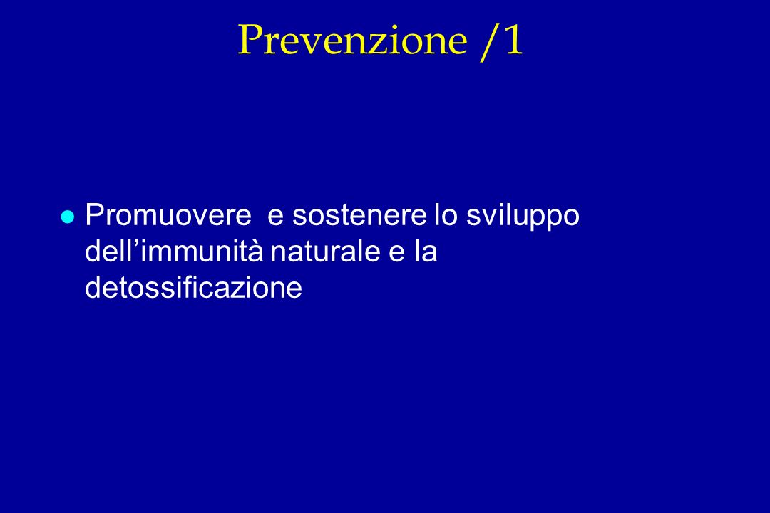Prevenzione /1 Promuovere e sostenere lo sviluppo dell'immunità naturale e la detossificazione