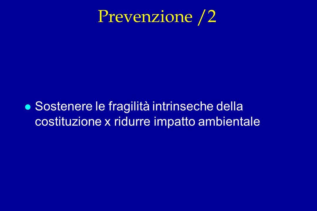Prevenzione /2 Sostenere le fragilità intrinseche della costituzione x ridurre impatto ambientale