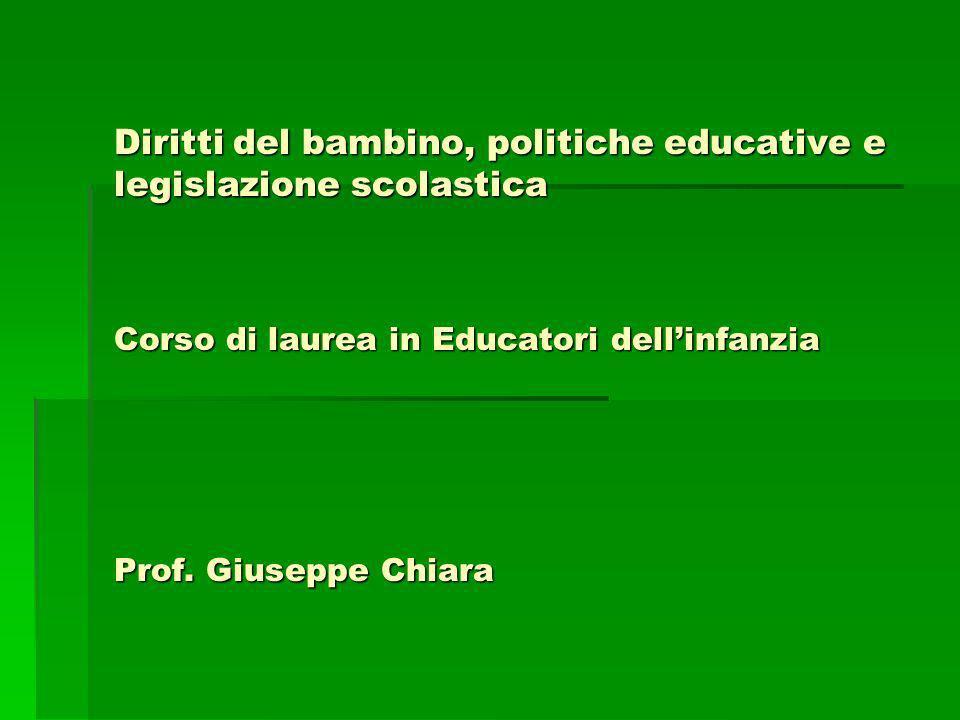 Diritti del bambino, politiche educative e legislazione scolastica Corso di laurea in Educatori dell'infanzia Prof.
