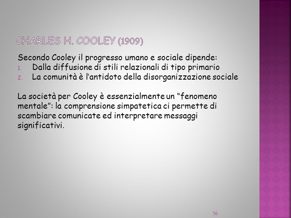 Charles H. Cooley (1909) Secondo Cooley il progresso umano e sociale dipende: Dalla diffusione di stili relazionali di tipo primario.