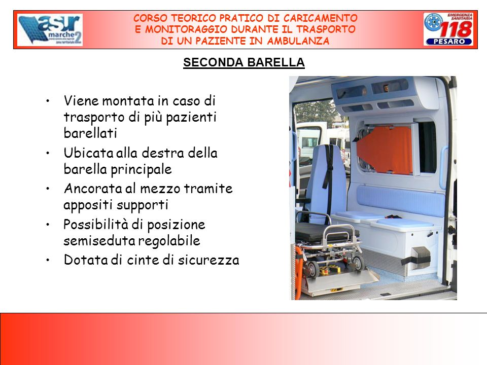 Viene montata in caso di trasporto di più pazienti barellati