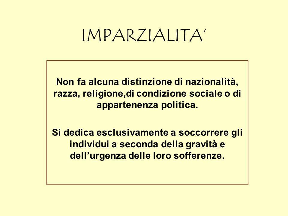 IMPARZIALITA' Non fa alcuna distinzione di nazionalità, razza, religione,di condizione sociale o di appartenenza politica.