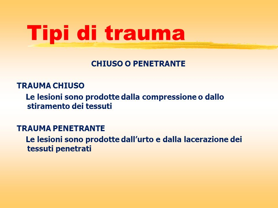 Tipi di trauma CHIUSO O PENETRANTE TRAUMA CHIUSO