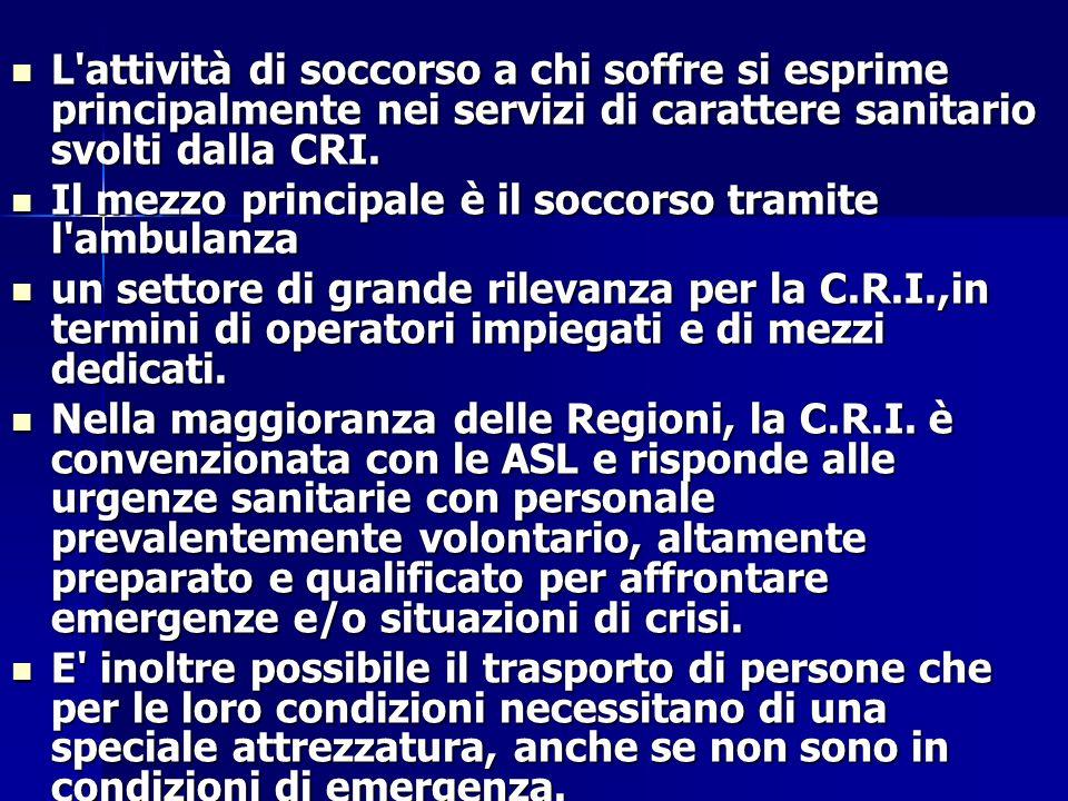 L attività di soccorso a chi soffre si esprime principalmente nei servizi di carattere sanitario svolti dalla CRI.