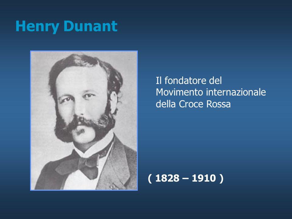 Henry Dunant ( 1828 – 1910 ) Il fondatore del Movimento internazionale della Croce Rossa