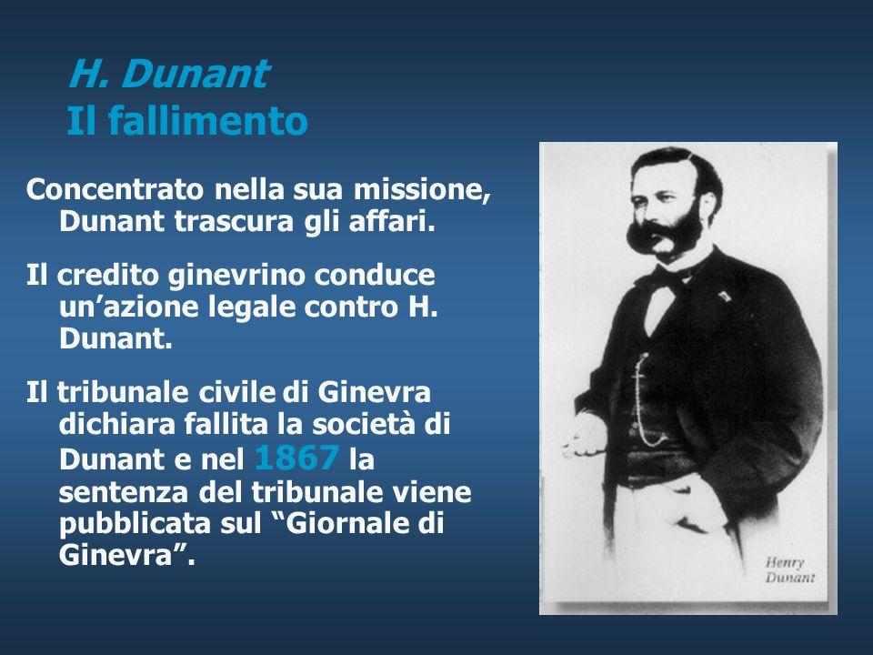 H. Dunant Il fallimento Concentrato nella sua missione, Dunant trascura gli affari. Il credito ginevrino conduce un'azione legale contro H. Dunant.