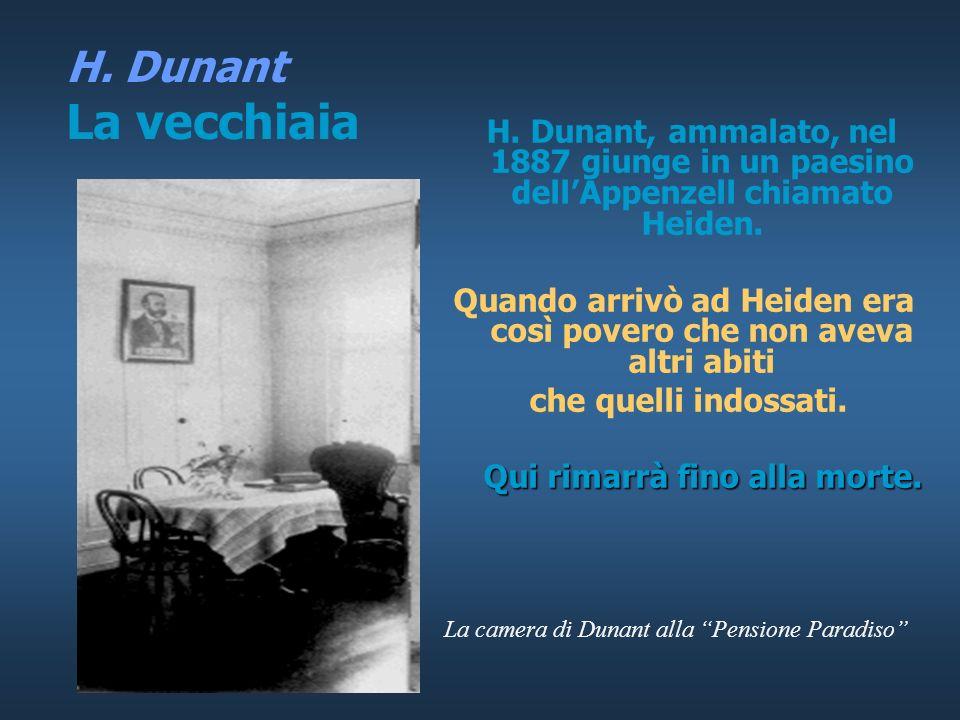 H. Dunant La vecchiaia H. Dunant, ammalato, nel 1887 giunge in un paesino dell'Appenzell chiamato Heiden.