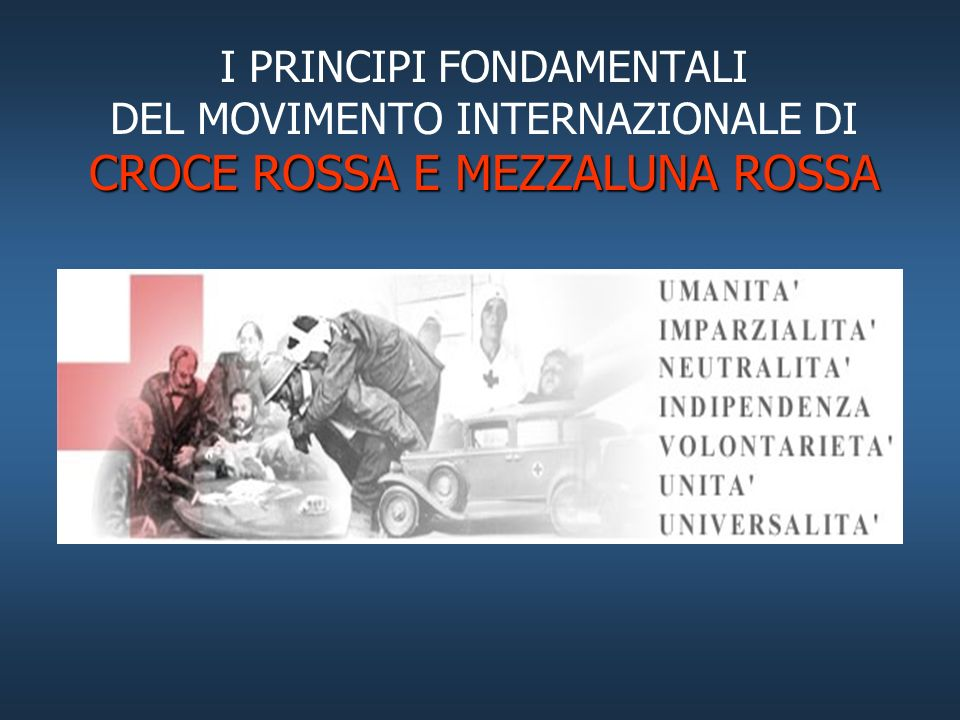 I PRINCIPI FONDAMENTALI DEL MOVIMENTO INTERNAZIONALE DI CROCE ROSSA E MEZZALUNA ROSSA