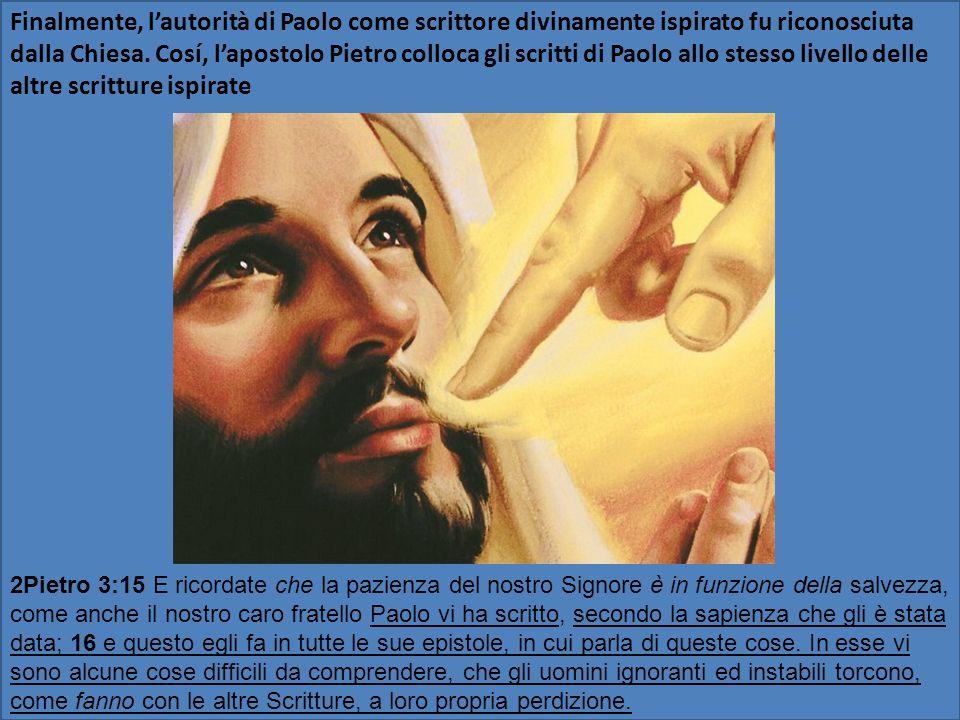 Finalmente, l'autorità di Paolo come scrittore divinamente ispirato fu riconosciuta dalla Chiesa. Cosí, l'apostolo Pietro colloca gli scritti di Paolo allo stesso livello delle altre scritture ispirate