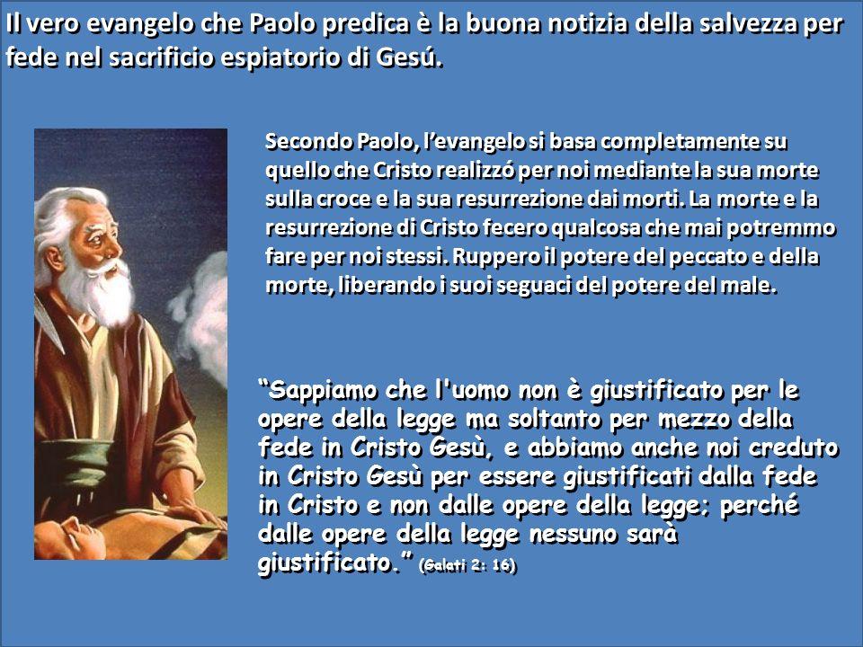 Il vero evangelo che Paolo predica è la buona notizia della salvezza per fede nel sacrificio espiatorio di Gesú.