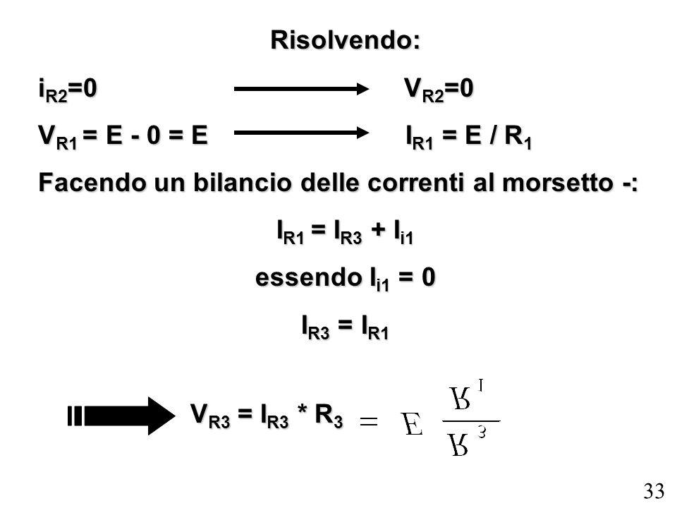 Risolvendo: iR2=0 VR2=0. VR1 = E - 0 = E IR1 = E / R1.