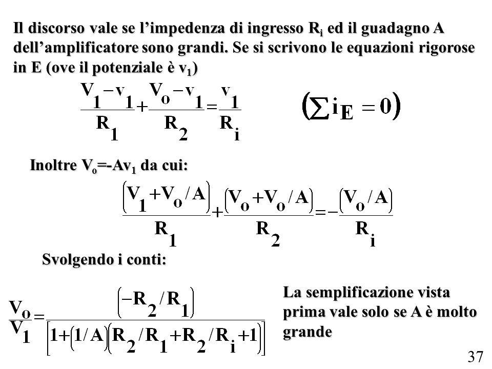 Il discorso vale se l'impedenza di ingresso Ri ed il guadagno A dell'amplificatore sono grandi. Se si scrivono le equazioni rigorose in E (ove il potenziale è v1)