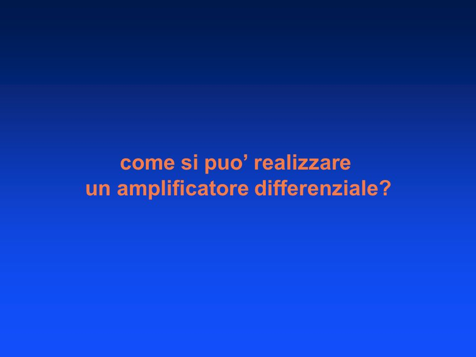 come si puo' realizzare un amplificatore differenziale