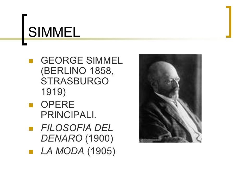 SIMMEL GEORGE SIMMEL (BERLINO 1858, STRASBURGO 1919) OPERE PRINCIPALI.