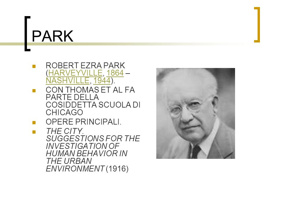 PARK ROBERT EZRA PARK (HARVEYVILLE, 1864 – NASHVILLE, 1944).
