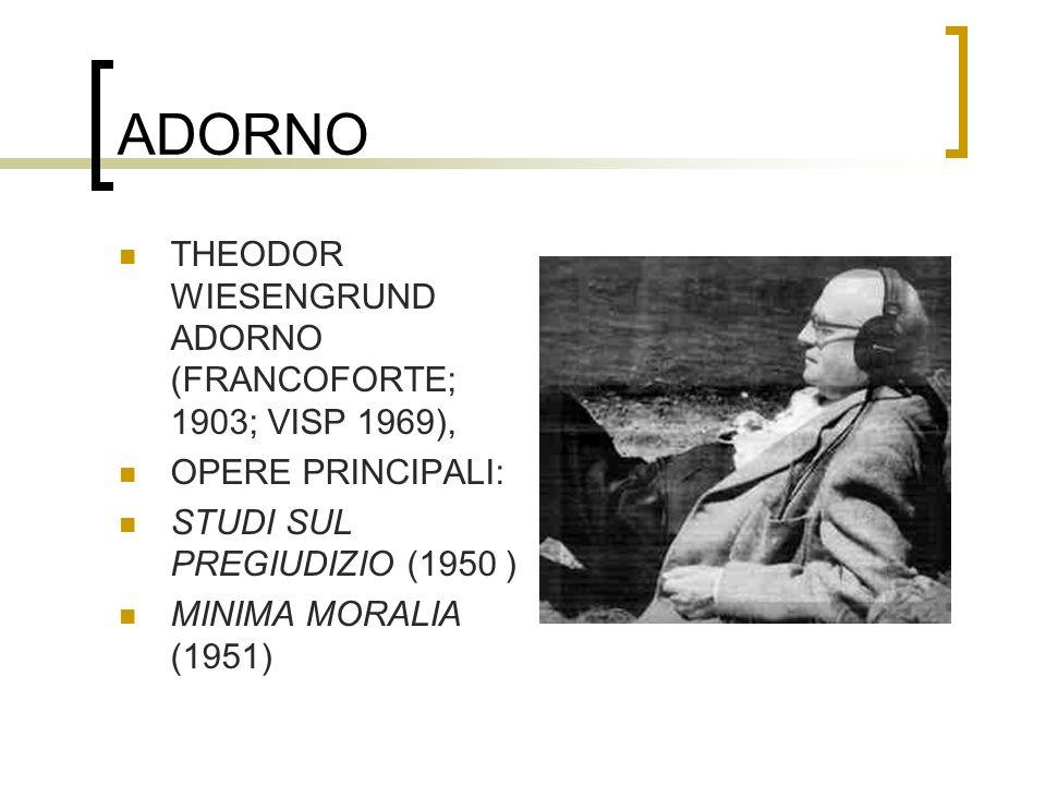 ADORNO THEODOR WIESENGRUND ADORNO (FRANCOFORTE; 1903; VISP 1969),