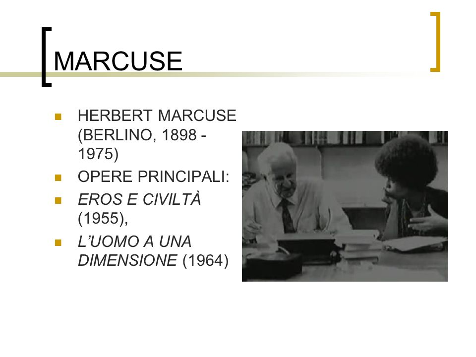 MARCUSE HERBERT MARCUSE (BERLINO, 1898 - 1975) OPERE PRINCIPALI:
