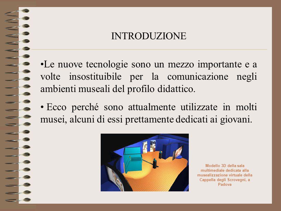 INTRODUZIONE Le nuove tecnologie sono un mezzo importante e a volte insostituibile per la comunicazione negli ambienti museali del profilo didattico.