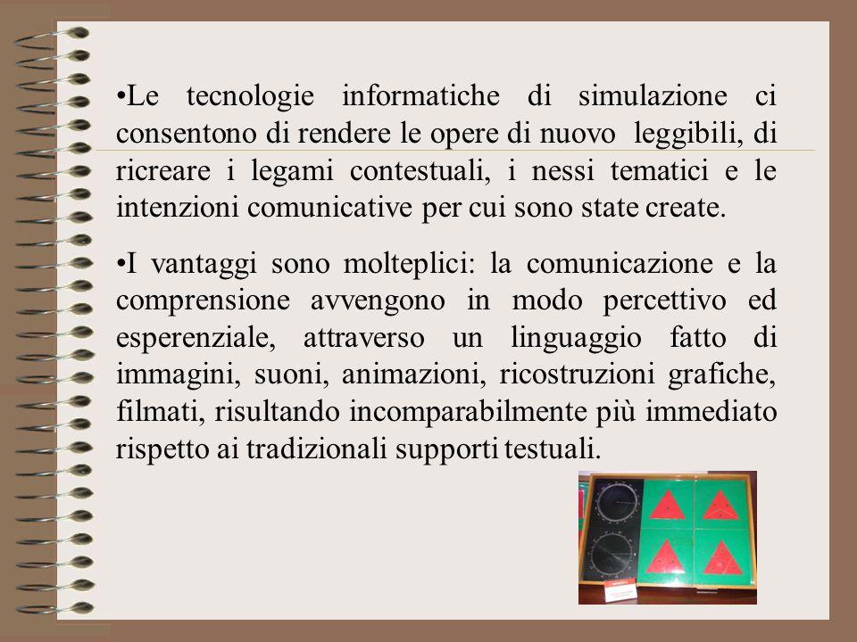 Le tecnologie informatiche di simulazione ci consentono di rendere le opere di nuovo leggibili, di ricreare i legami contestuali, i nessi tematici e le intenzioni comunicative per cui sono state create.
