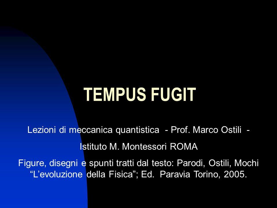 TEMPUS FUGIT Lezioni di meccanica quantistica - Prof. Marco Ostili -