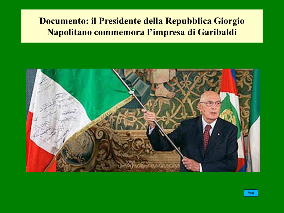 Documento: il Presidente della Repubblica Giorgio Napolitano commemora l'impresa di Garibaldi