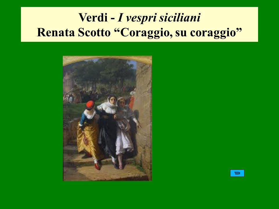 Verdi - I vespri siciliani Renata Scotto Coraggio, su coraggio
