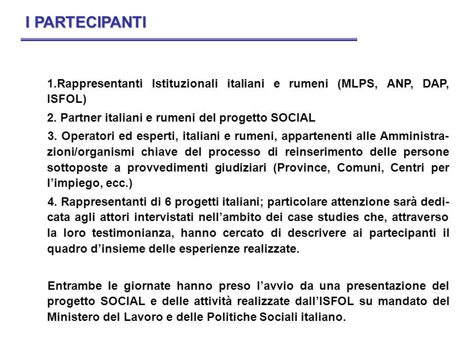 I PARTECIPANTI Rappresentanti Istituzionali italiani e rumeni (MLPS, ANP, DAP, ISFOL) Partner italiani e rumeni del progetto SOCIAL.