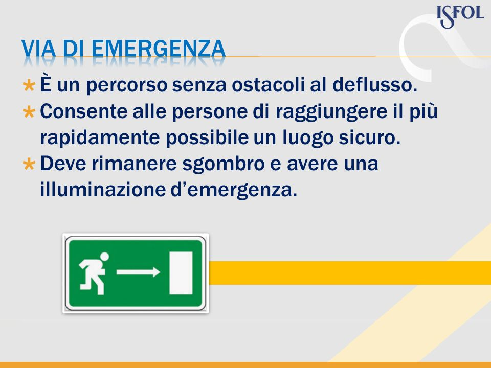 Via di emergenza È un percorso senza ostacoli al deflusso.