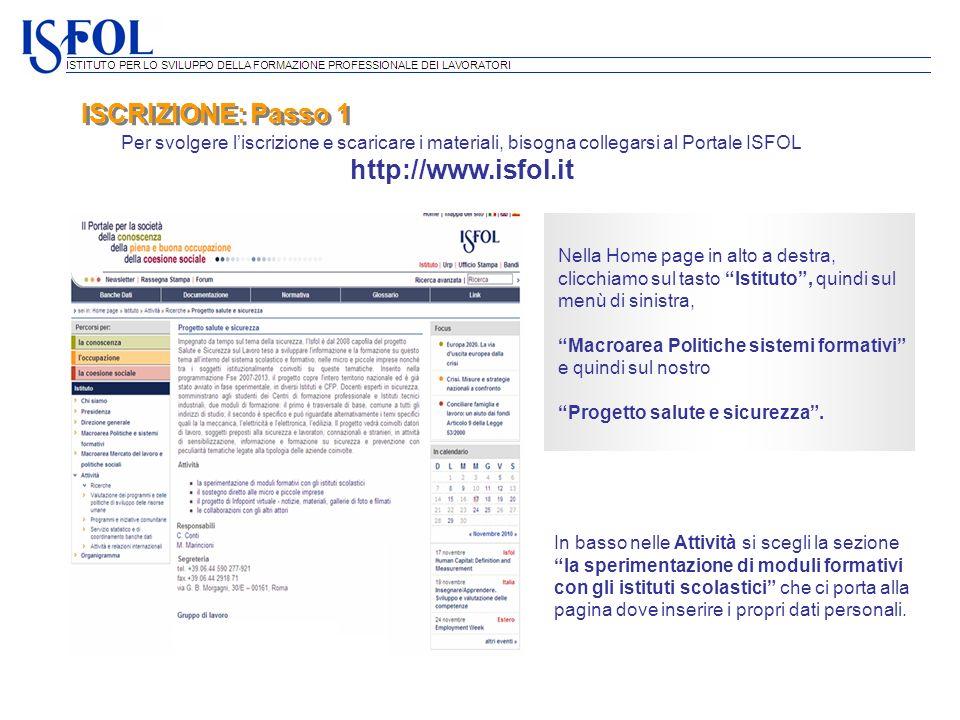 ISCRIZIONE: Passo 1 Per svolgere l'iscrizione e scaricare i materiali, bisogna collegarsi al Portale ISFOL http://www.isfol.it.
