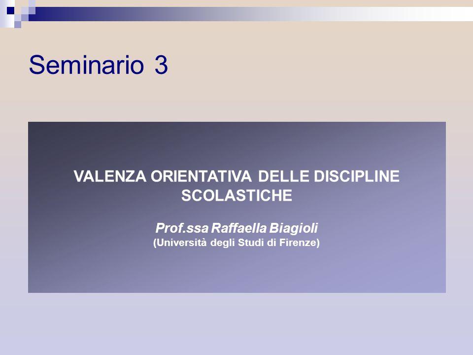 Seminario 3 VALENZA ORIENTATIVA DELLE DISCIPLINE SCOLASTICHE Prof.ssa Raffaella Biagioli (Università degli Studi di Firenze)