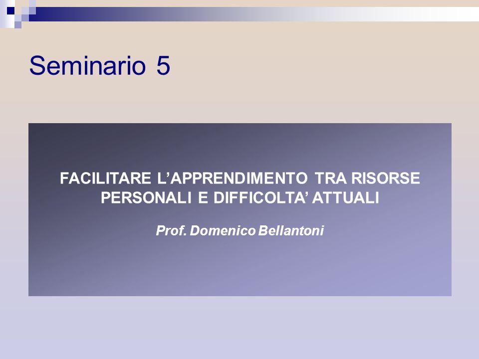 Seminario 5 FACILITARE L'APPRENDIMENTO TRA RISORSE PERSONALI E DIFFICOLTA' ATTUALI Prof.
