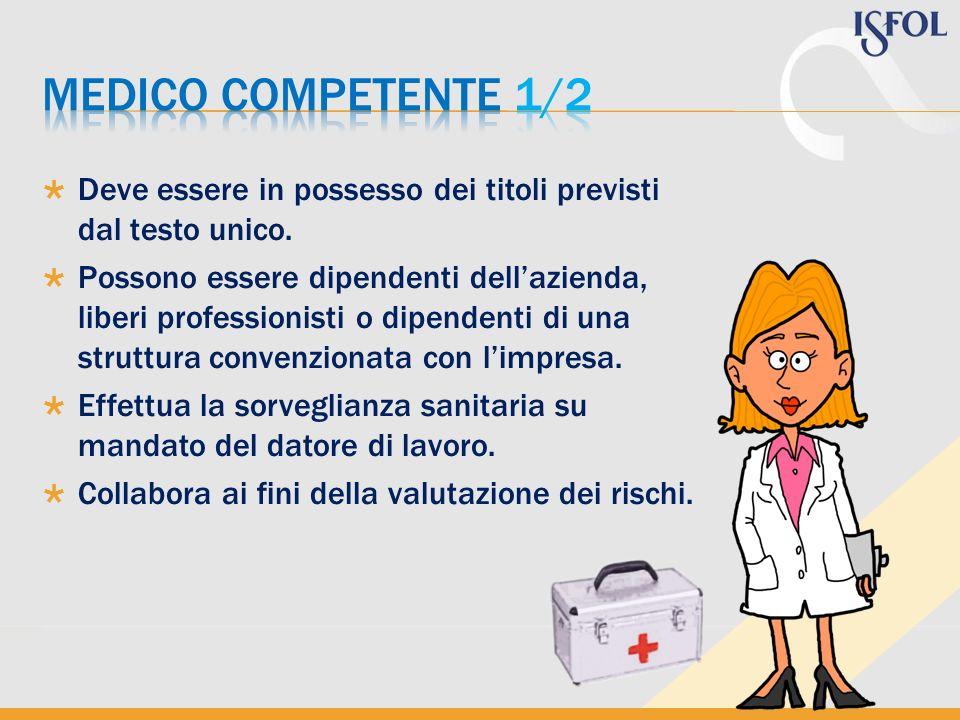 MEDICO COMPETENTE 1/2 Deve essere in possesso dei titoli previsti dal testo unico.