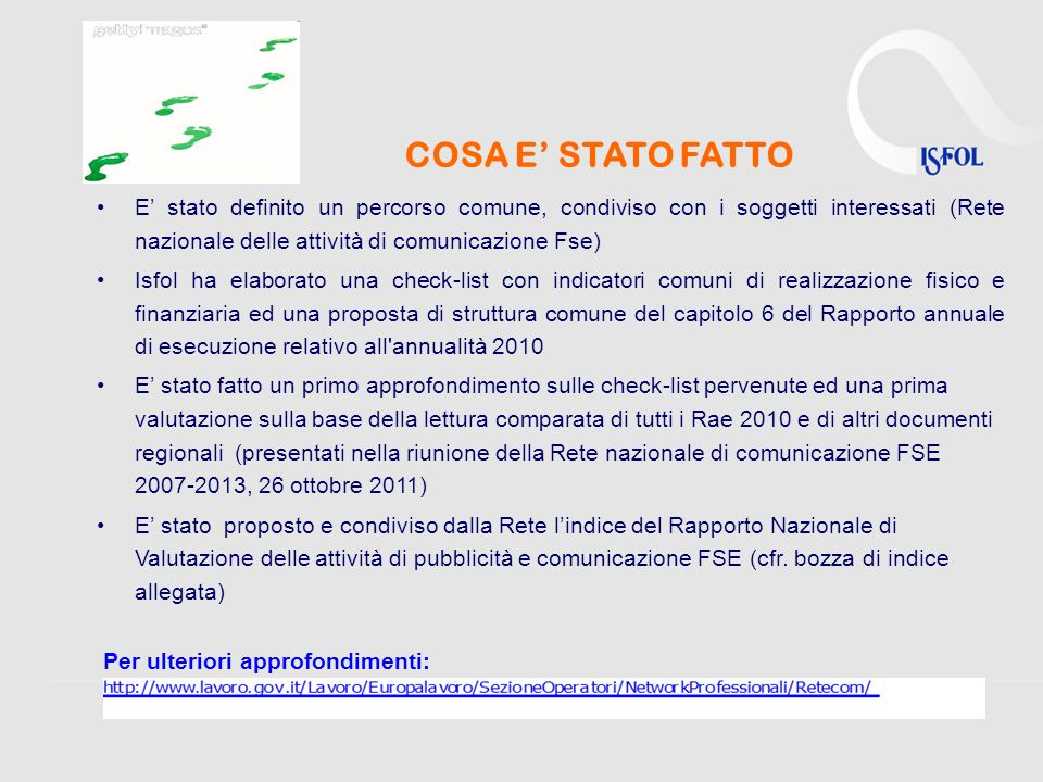 COSA E' STATO FATTOE' stato definito un percorso comune, condiviso con i soggetti interessati (Rete nazionale delle attività di comunicazione Fse)