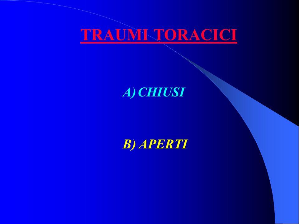 TRAUMI TORACICI CHIUSI B) APERTI