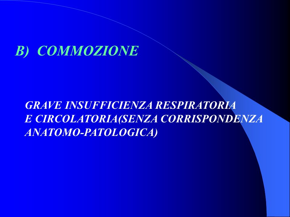 B) COMMOZIONE GRAVE INSUFFICIENZA RESPIRATORIA