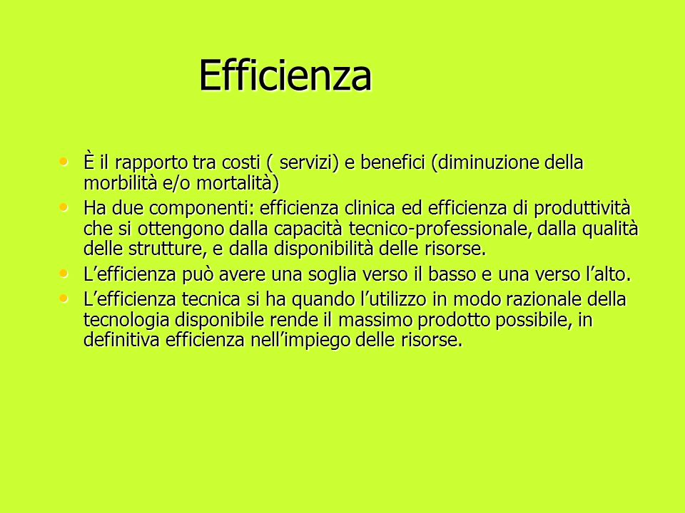 Efficienza È il rapporto tra costi ( servizi) e benefici (diminuzione della morbilità e/o mortalità)