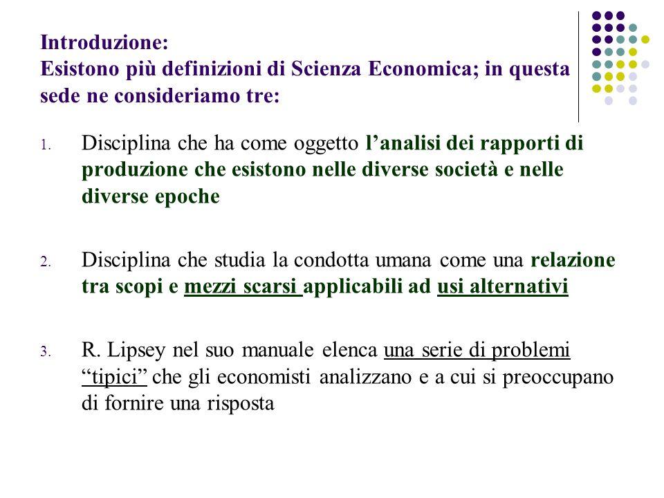 Introduzione: Esistono più definizioni di Scienza Economica; in questa sede ne consideriamo tre: