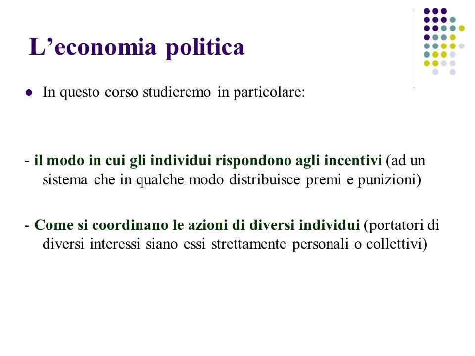 L'economia politica In questo corso studieremo in particolare: