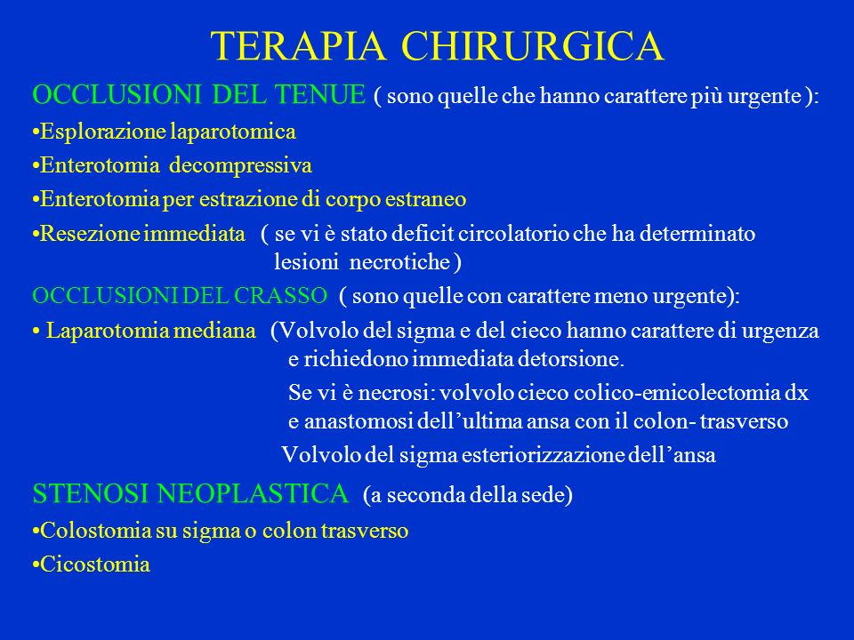 TERAPIA CHIRURGICA OCCLUSIONI DEL TENUE ( sono quelle che hanno carattere più urgente ): Esplorazione laparotomica.