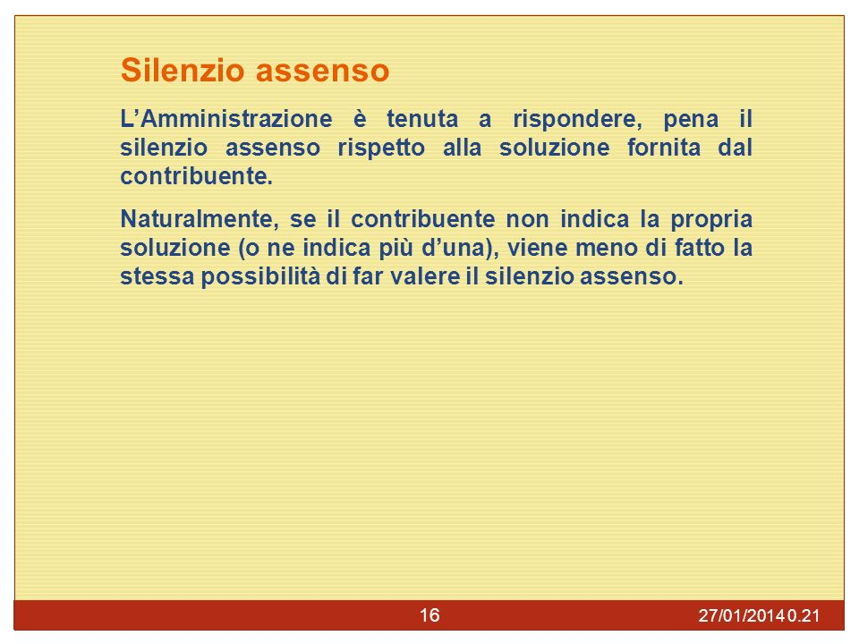 Silenzio assenso L'Amministrazione è tenuta a rispondere, pena il silenzio assenso rispetto alla soluzione fornita dal contribuente.