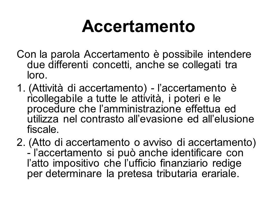 Accertamento Con la parola Accertamento è possibile intendere due differenti concetti, anche se collegati tra loro.