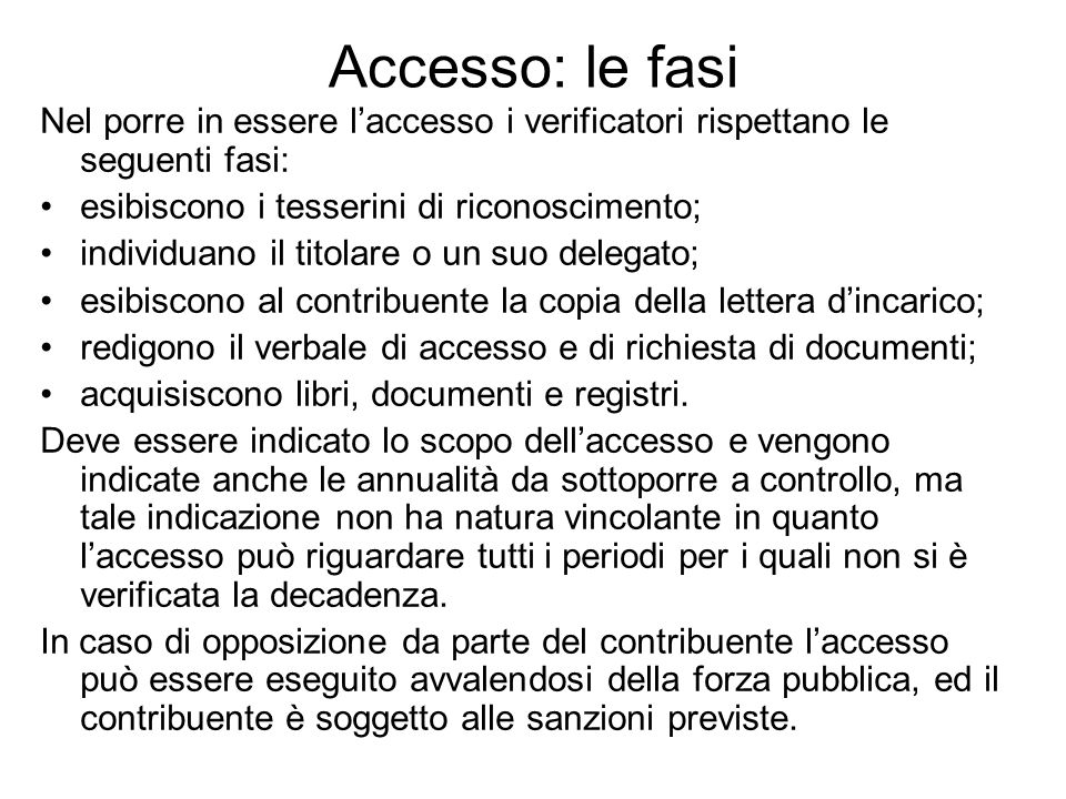 Accesso: le fasi Nel porre in essere l'accesso i verificatori rispettano le seguenti fasi: esibiscono i tesserini di riconoscimento;