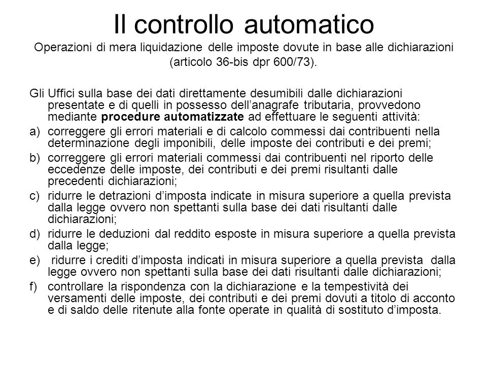 Il controllo automatico Operazioni di mera liquidazione delle imposte dovute in base alle dichiarazioni (articolo 36-bis dpr 600/73).