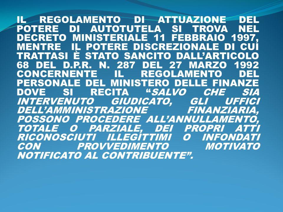 IL REGOLAMENTO DI ATTUAZIONE DEL POTERE DI AUTOTUTELA SI TROVA NEL DECRETO MINISTERIALE 11 FEBBRAIO 1997, MENTRE IL POTERE DISCREZIONALE DI CUI TRATTASI È STATO SANCITO DALL'ARTICOLO 68 DEL D.P.R.