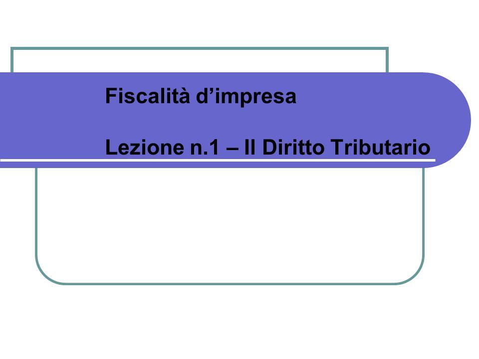 Fiscalità d'impresa Lezione n.1 – Il Diritto Tributario