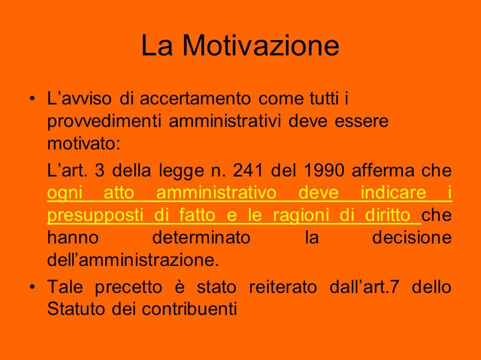 La Motivazione L'avviso di accertamento come tutti i provvedimenti amministrativi deve essere motivato: