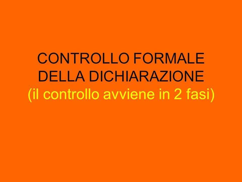 CONTROLLO FORMALE DELLA DICHIARAZIONE (il controllo avviene in 2 fasi)