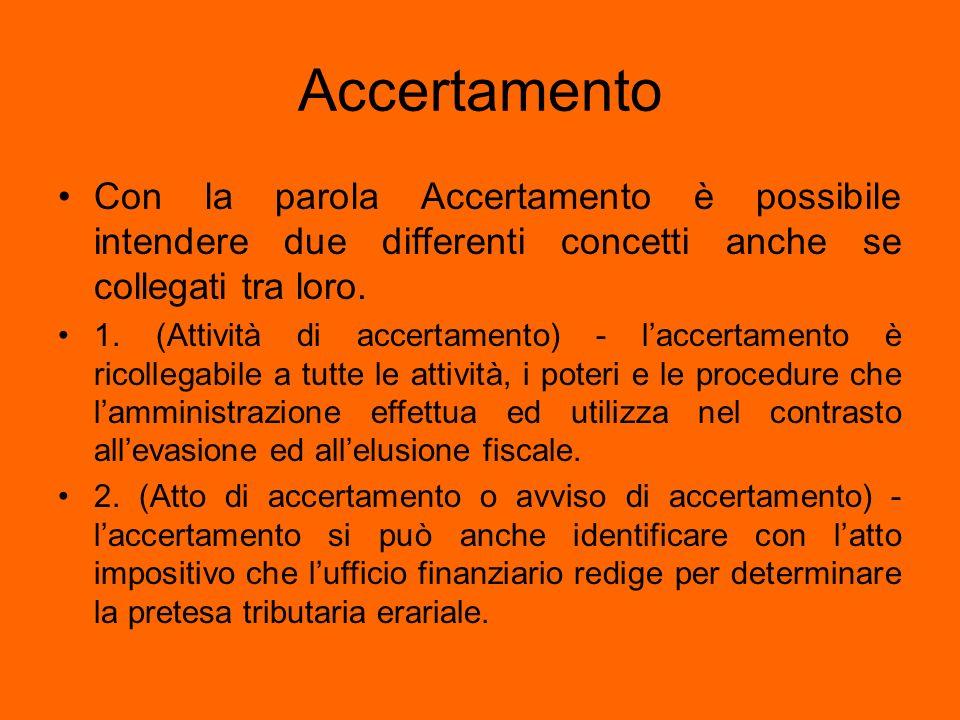 Accertamento Con la parola Accertamento è possibile intendere due differenti concetti anche se collegati tra loro.
