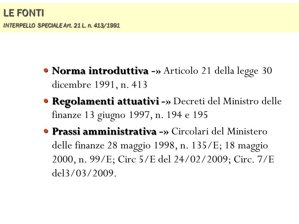 LE FONTI INTERPELLO SPECIALE Art. 21 L. n. 413/1991